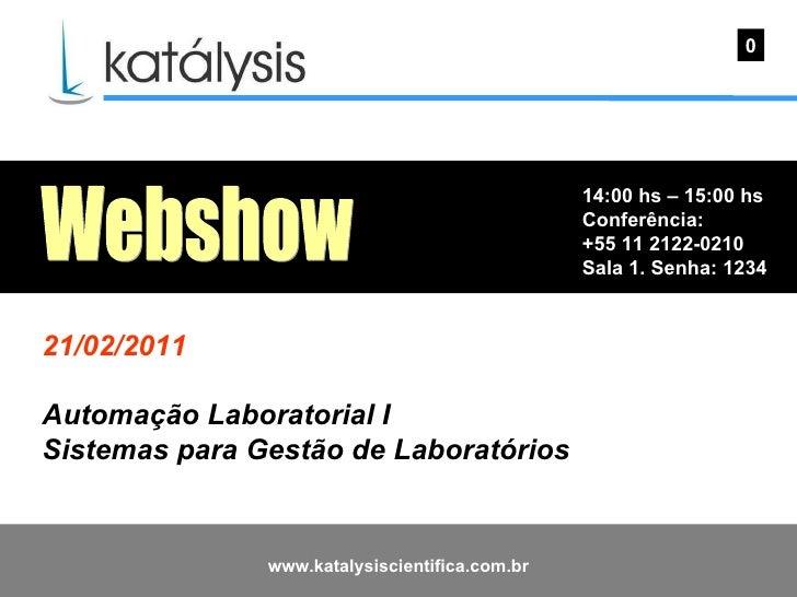14:00 hs – 15:00 hs Conferência: +55 11 2122-0210 Sala 1. Senha: 1234  0 Webshow 21/02/2011 Automação Laboratorial I Siste...