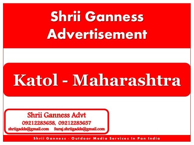 Shrii Ganness Advertisement  Katol - Maharashtra Shrii Ganness Advt  09212283658, 09212283657  shriigadds@gmail.com  Suraj...