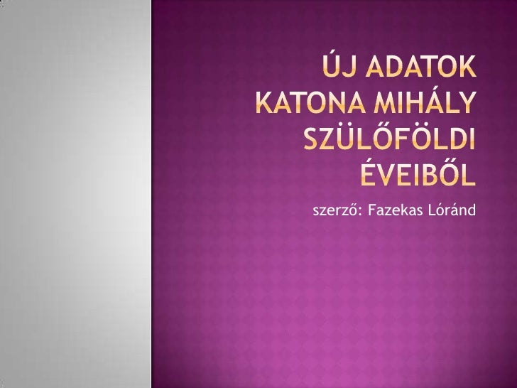 Új adatok Katona Mihály szülőföldi éveiből<br />szerző: Fazekas Lóránd<br />