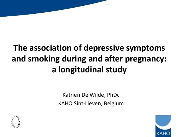 The association of depressive symptoms and smoking during and after pregnancy: a longitudinal study Katrien De Wilde, PhDc...