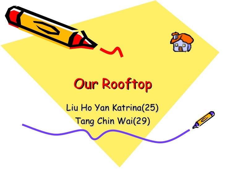 Our Rooftop Liu Ho Yan Katrina(25) Tang Chin Wai(29)
