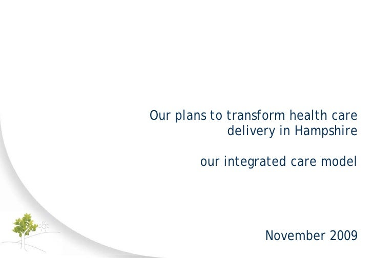 Our plans to transform health care             delivery in Hampshire        our integrated care model                  Nov...