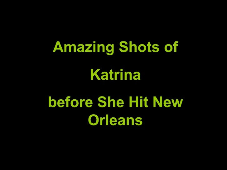 Amazing Shots of Katrina  before She Hit New Orleans