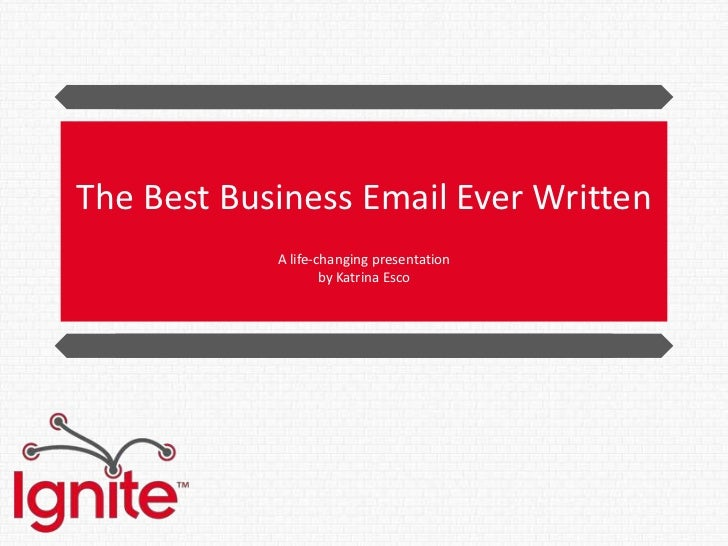 The Best Business Email Ever Written            A life-changing presentation                    by Katrina Esco