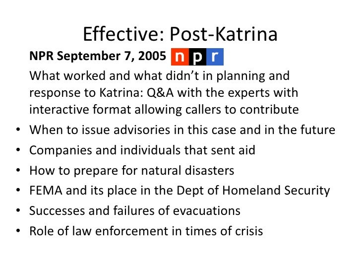 Effective: Post-Katrina<br />NPR September 7, 2005<br />What worked and what didn't in planning and response to Katrina:...