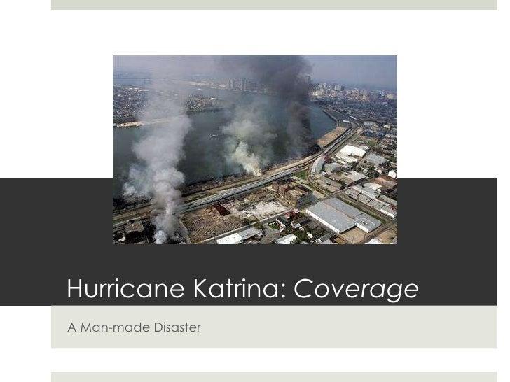 Hurricane Katrina:  Coverage <ul><li>A Man-made Disaster </li></ul>