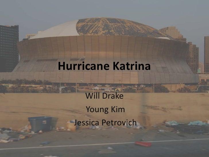 Hurricane Katrina<br />Will Drake<br /> Young Kim<br /> Jessica Petrovich<br />