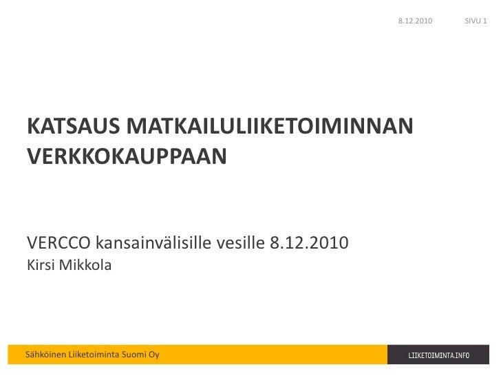 8.12.2010   SIVU 1KATSAUS MATKAILULIIKETOIMINNANVERKKOKAUPPAANVERCCO kansainvälisille vesille 8.12.2010Kirsi MikkolaSähköi...