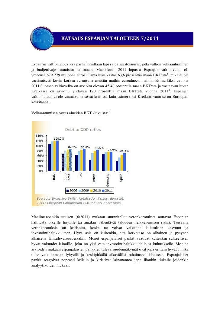 KATSAUS ESPANJAN TALOUTEEN 7/2011Espanjan valtiontalous käy parhaimmillaan läpi rajua säästökuuria, jotta valtion velkaant...