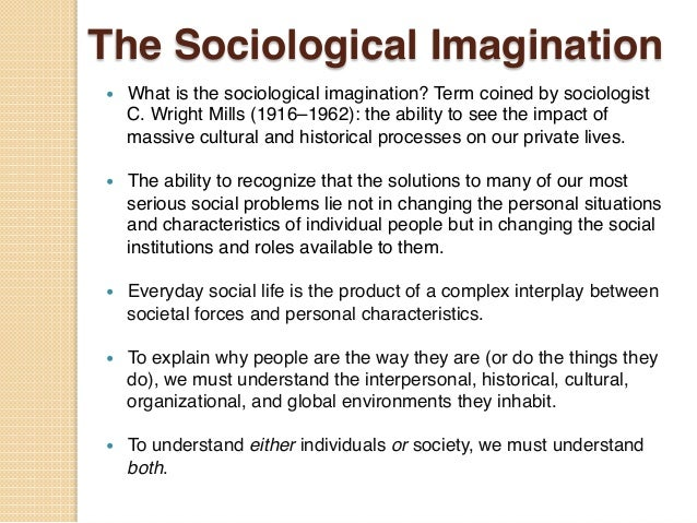 "personal sociological imagination essay The late, great sociologist c wright mills wrote eloquently of what he called ""the  sociological imagination,"" which involved the ability to connect."