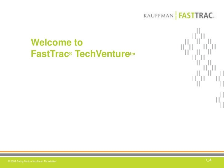 Welcome toFastTrac®TechVenturetm<br />1_A<br />