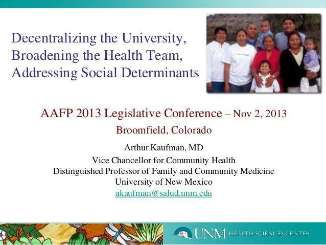 Decentralizing the University, Broadening the Health Team, Addressing Social Determinants AAFP 2013 Legislative Conference...