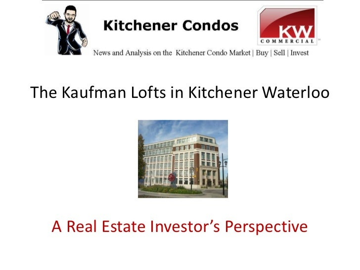 The Kaufman Lofts in Kitchener Waterloo       A Real Estate Investor's Perspective