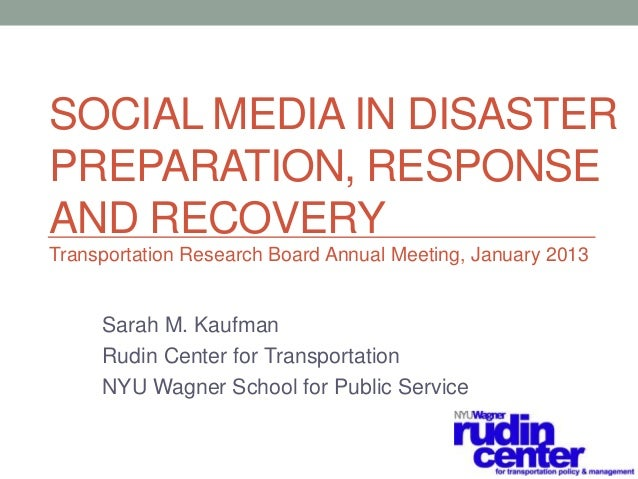 SOCIAL MEDIA IN DISASTERPREPARATION, RESPONSEAND RECOVERYTransportation Research Board Annual Meeting, January 2013     Sa...