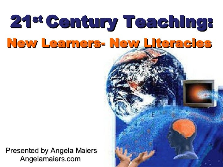 21 st  Century Teaching: New Learners- New Literacies Presented by Angela Maiers Angelamaiers.com