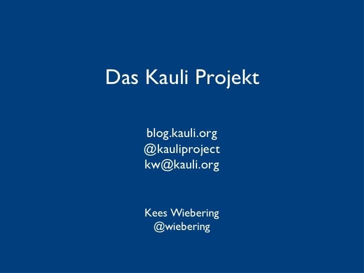 Das Kauli Projekt Kees Wiebering @wiebering blog.kauli.org @kauliproject [email_address]
