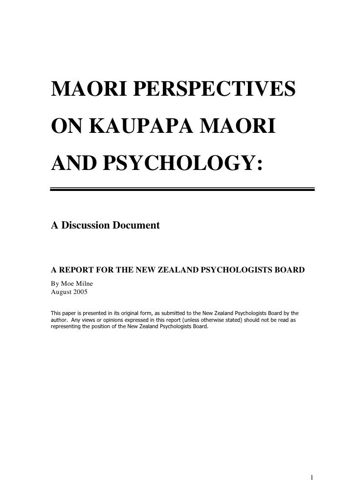 MAORI PERSPECTIVES ON KAUPAPA MAORI AND PSYCHOLOGY:  A Discussion Document    A REPORT FOR THE NEW ZEALAND PSYCHOLOGISTS B...