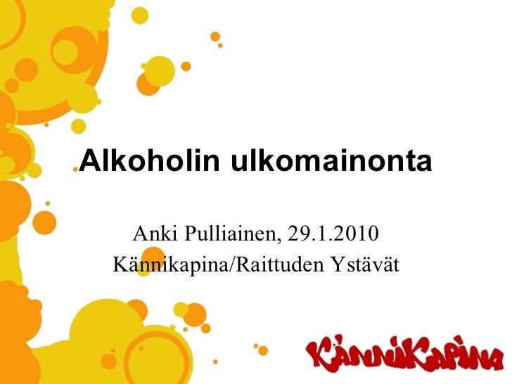 Alkoholin ulkomainonta Anki Pulliainen, 29.1.2010 Kännikapina/Raittuden Ystävät