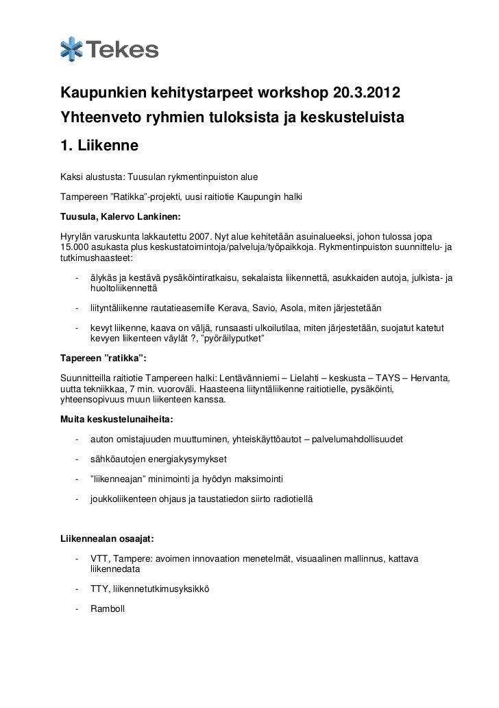 Kaupunkien kehitystarpeet workshop 20.3.2012Yhteenveto ryhmien tuloksista ja keskusteluista1. LiikenneKaksi alustusta: Tuu...