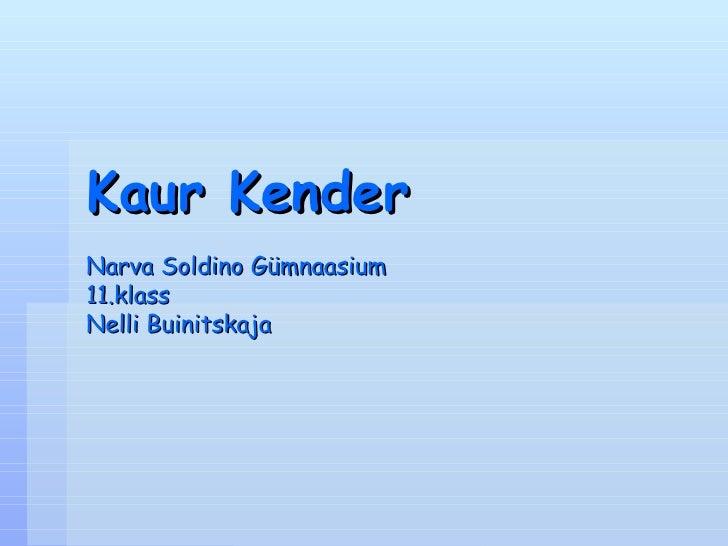 Kaur Kender Narva Soldino G ümnaasium 11.klass Nelli Buinitskaja