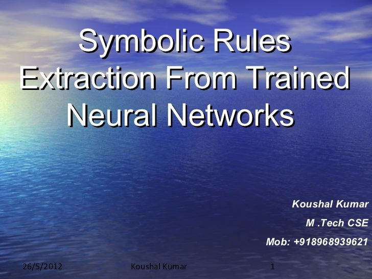 Symbolic RulesExtraction From Trained   Neural Networks                                Koushal Kumar                      ...