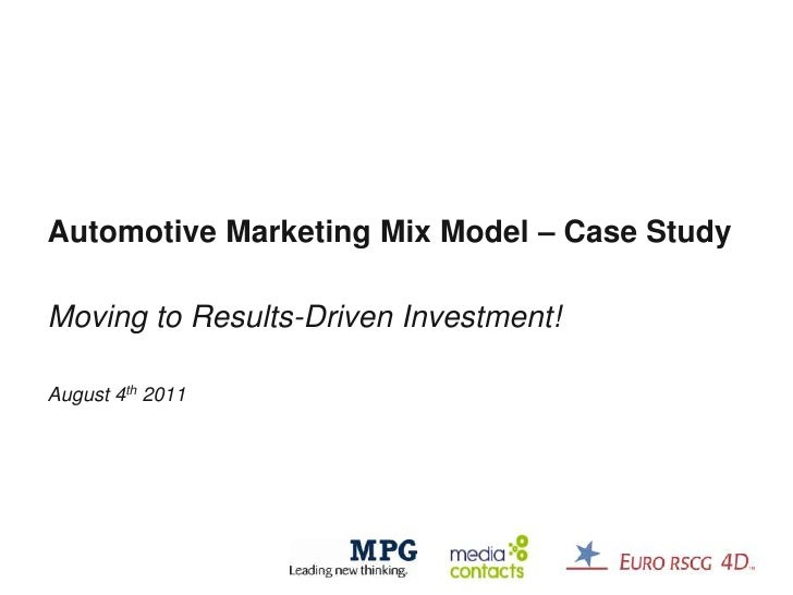 Automotive Marketing Mix Model – Case Study<br />Moving to Results-Driven Investment!<br />August 4th 2011<br />