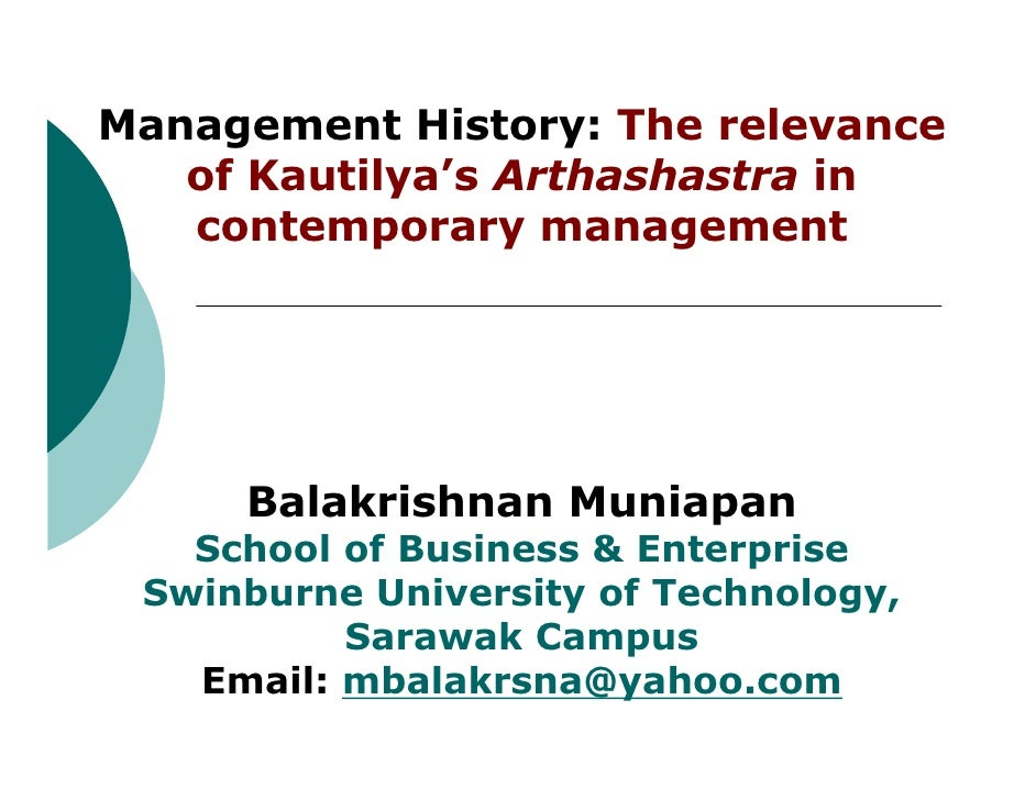Management History: The relevance    of Kautilya's Arthashastra in    contemporary management          Balakrishnan Muniap...