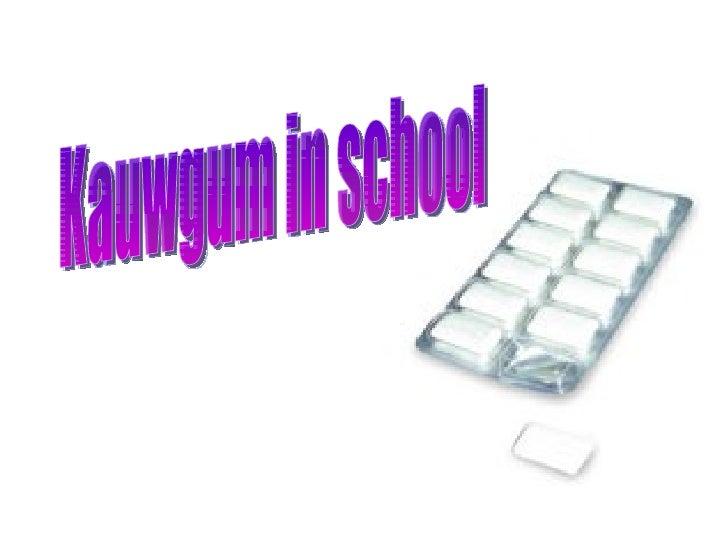 Kauwgum in school