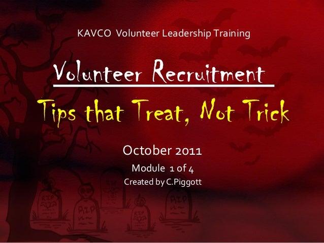 KAVCO Volunteer Leadership Training Volunteer RecruitmentTips that Treat, Not Trick             October 2011              ...