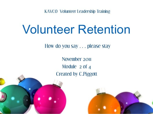 KAVCO Volunteer Leadership TrainingVolunteer Retention   How do you say…please stay            November 2011            Mo...