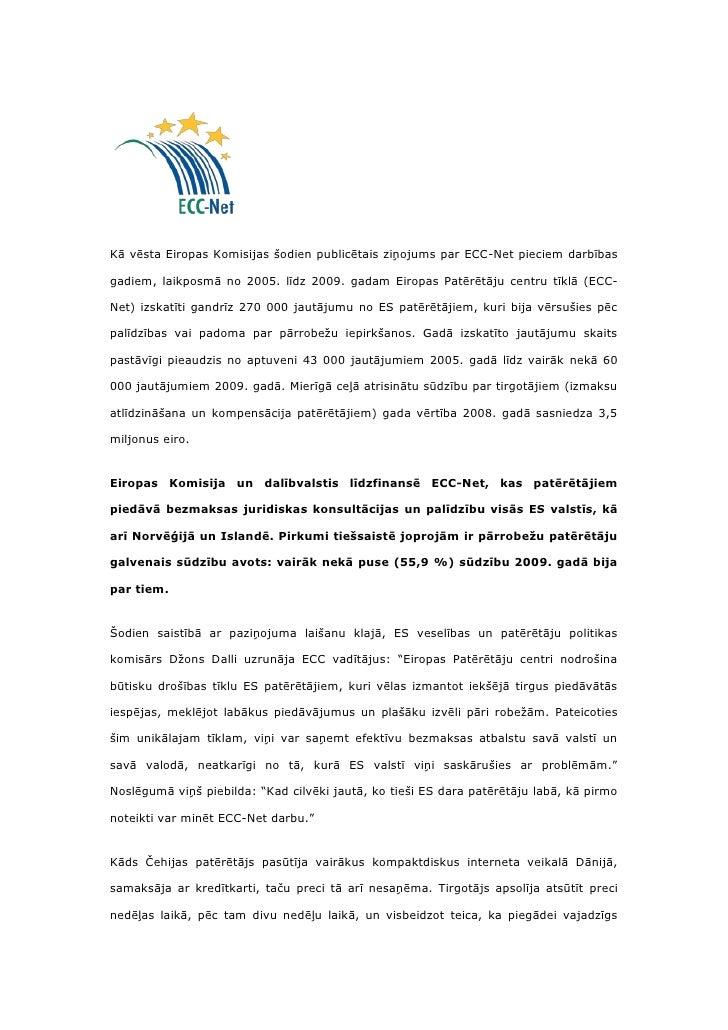 Kā vēsta Eiropas Komisijas šodien publicētais ziņojums par ECC-Net pieciem darbībasgadiem, laikposmā no 2005. līdz 2009. g...
