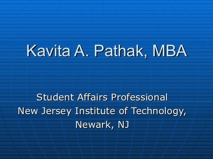 Kavita A. Pathak, MBA Student Affairs Professional  New Jersey Institute of Technology,  Newark, NJ