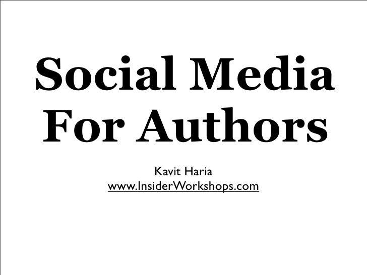 Social Media For Authors           Kavit Haria   www.InsiderWorkshops.com