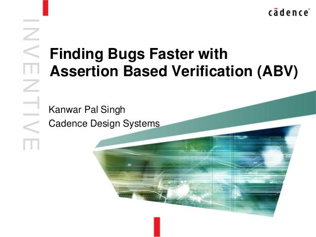 INVENTIVEKanwar Pal SinghCadence Design SystemsFinding Bugs Faster withAssertion Based Verification (ABV)