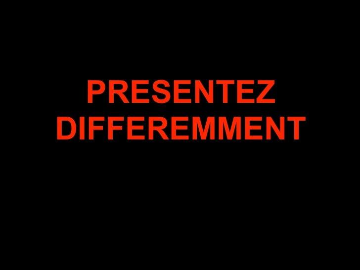 PRESENTEZDIFFEREMMENT