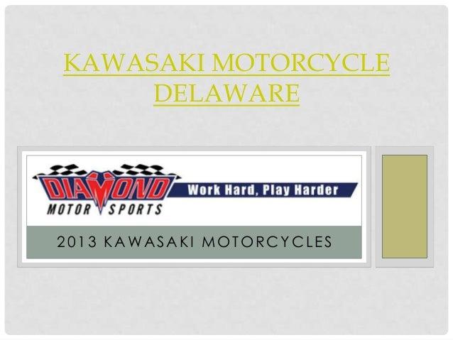KAWASAKI MOTORCYCLE     DELAWARE2013 KAWASAKI MOTORCYCLES