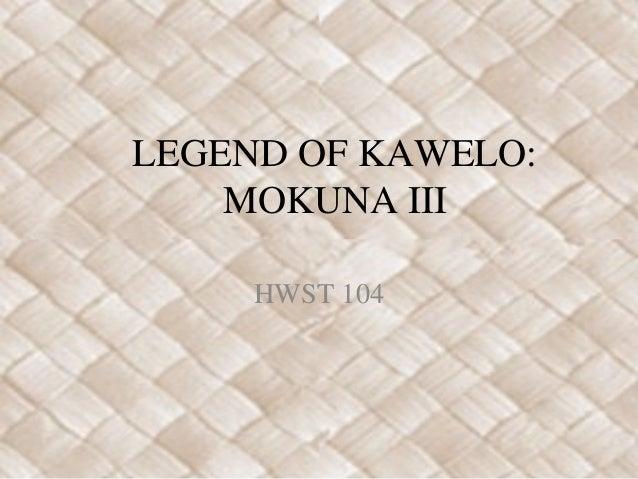 LEGEND OF KAWELO: MOKUNA III HWST 104