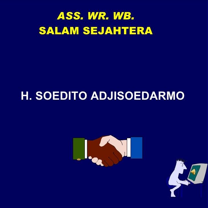 H. SOEDITO ADJISOEDARMO ASS. WR. WB. SALAM SEJAHTERA