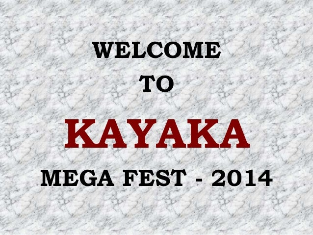 WELCOME TO  KAYAKA MEGA FEST - 2014