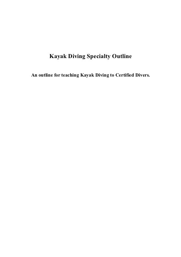Kayak Diving Specialty OutlineAn outline for teaching Kayak Diving to Certified Divers.