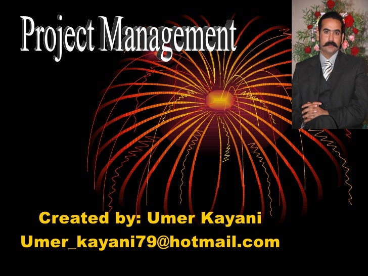 Created by: Umer Kayani [email_address] Project Management