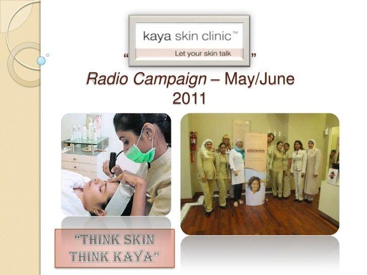 """""""No Pain No Gain""""Radio Campaign – May/June 2011<br />""""THINK SKIN THINK KAYA""""<br />"""