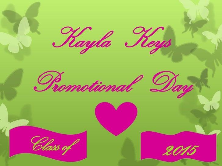 Kayla   Keys<br />Promotional   Day<br />Class of<br />2015<br />