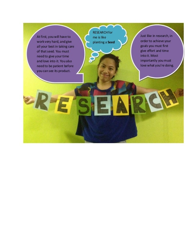 RESEARCH forAt first, you will have to     me is like        Just like in research, inwork very hard, and give       plant...