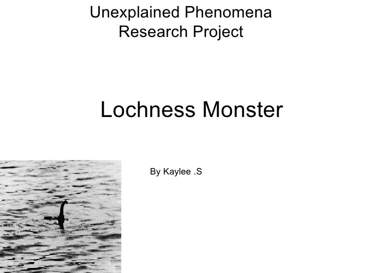 Unexplained Phenomena   Research Project Lochness Monster      By Kaylee .S