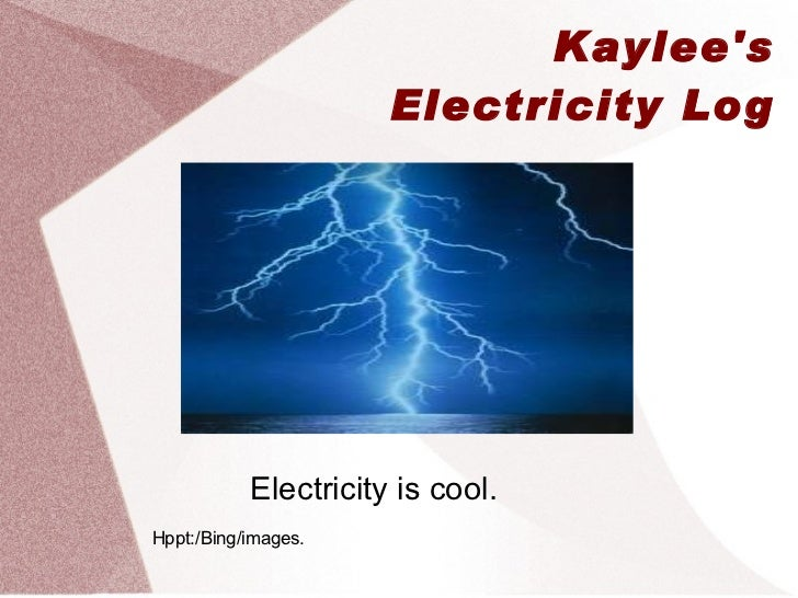 Kaylee's Electricity Log Electricity  is cool.  Hppt:/Bing/images.