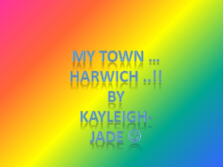 My Town …  <br />Harwich ..!!<br />By<br />Kayleigh-jade <br />