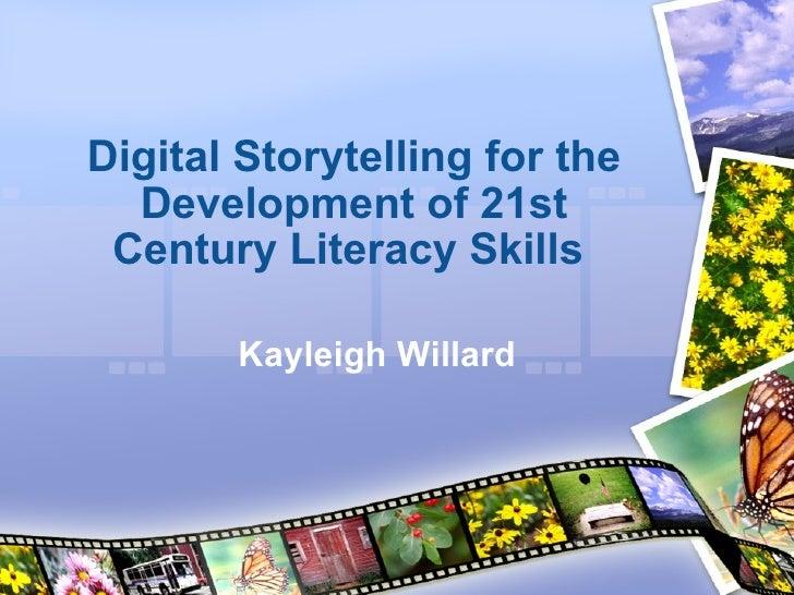 Digital Storytelling for the Development of 21st Century Literacy Skills  Kayleigh Willard