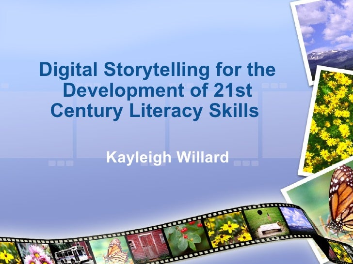 Digital Storytelling for the Development of 21st Century Literacy Skills  Kayleigh Willard