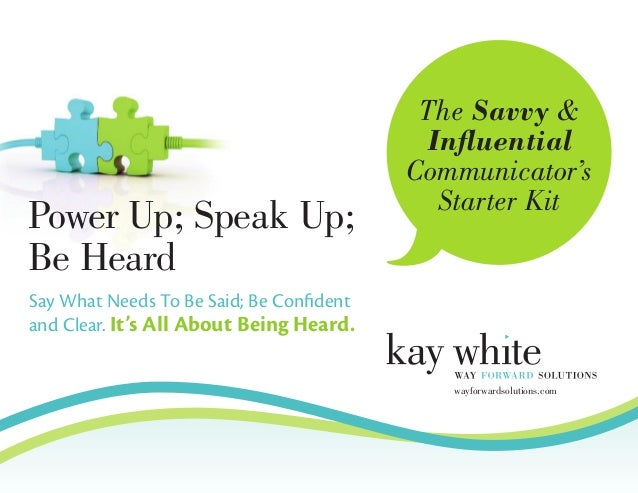 The Savvy & Influential Communicator's Starter Kit Say What Needs To Be Said; Be Confident and Clear. It's All About Being...